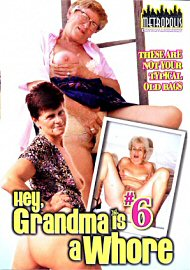 Hey, Grandma Is A Whore 6 (134982.8)