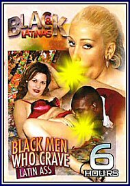 Black Men Who Crave Latin Ass - 6 Hours (144538.500)