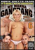 We Wanna Gangbang Your Mom 6 (117999.16)